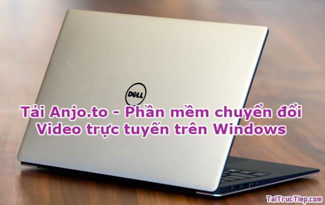 Tải Anjo.to – Phần mềm chuyển đổi Video trực tuyến cho Windows